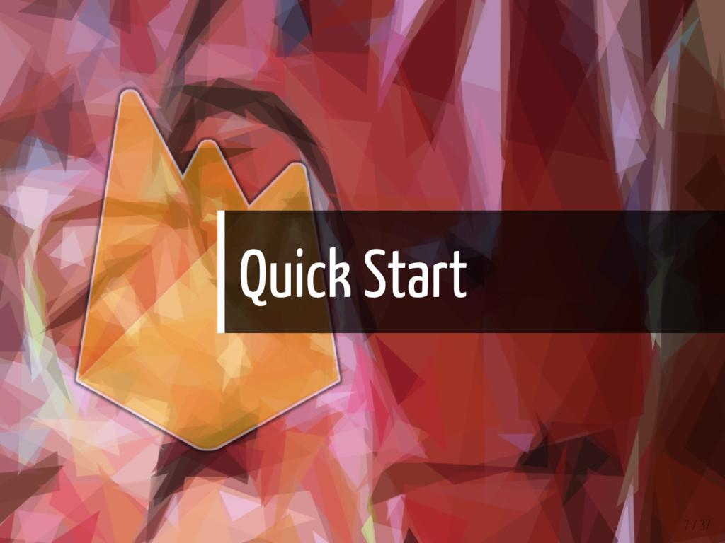 Quick Start 7 / 37