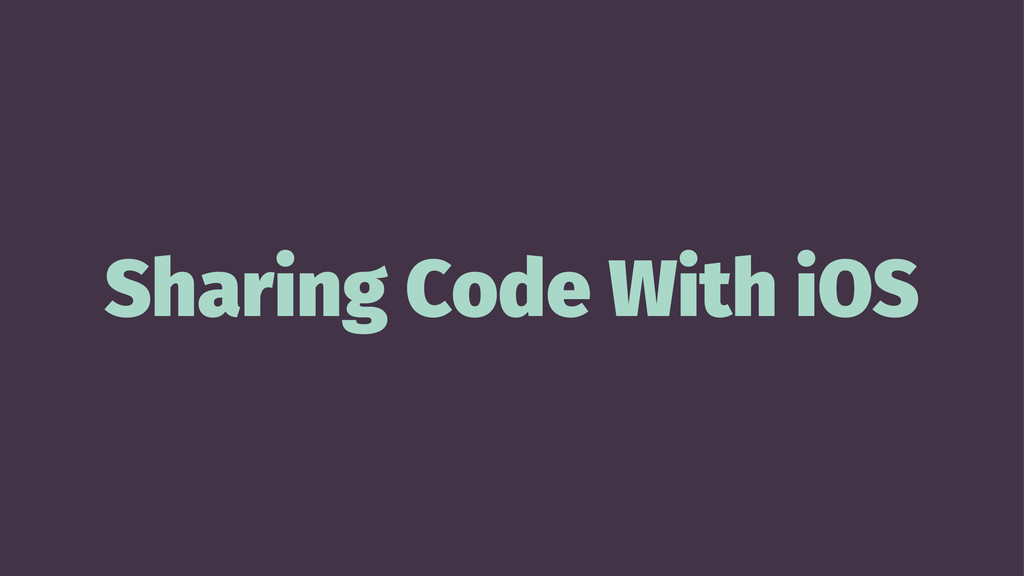 Sharing Code With iOS