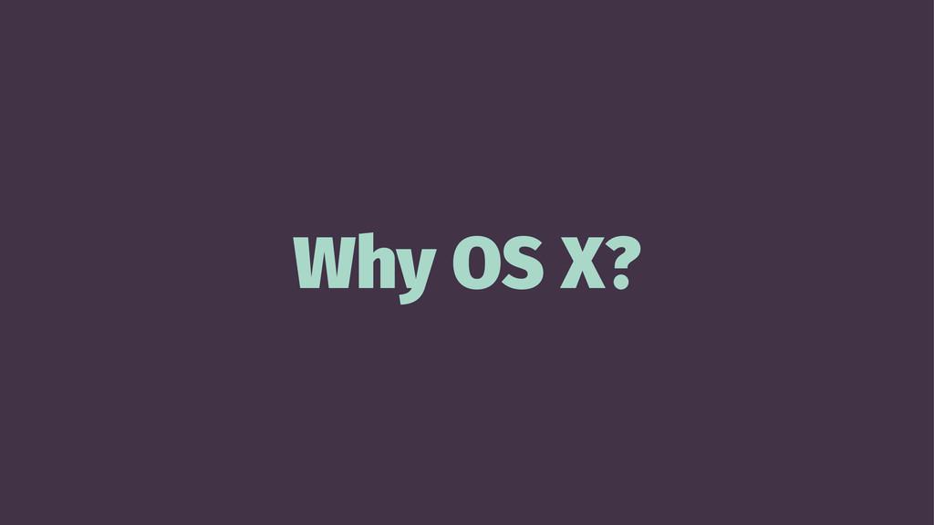 Why OS X?