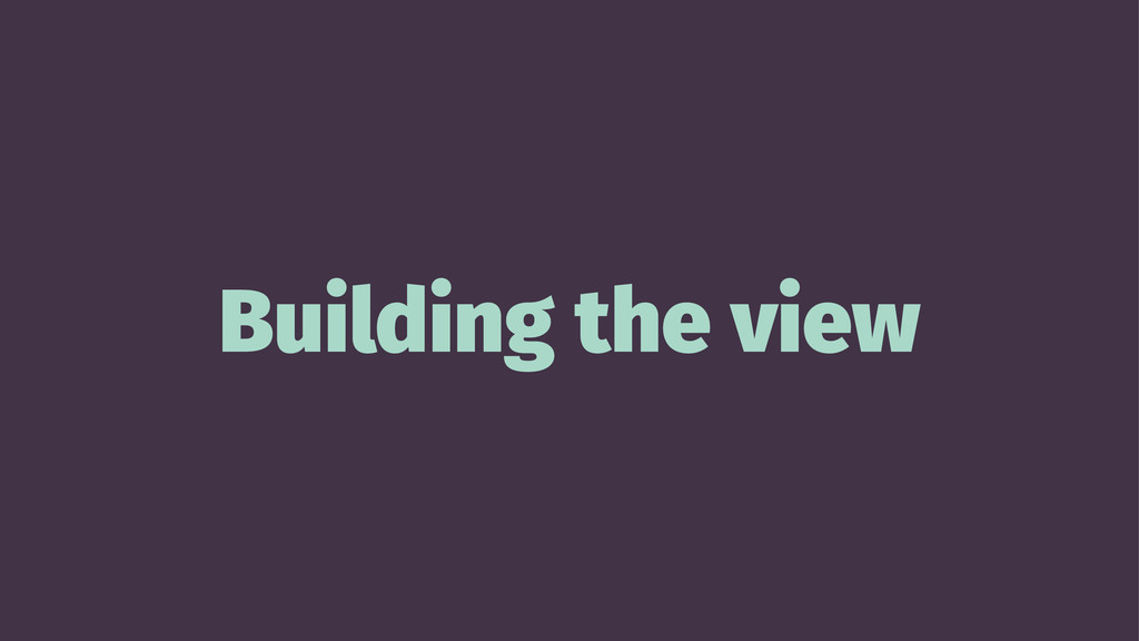 Building the view