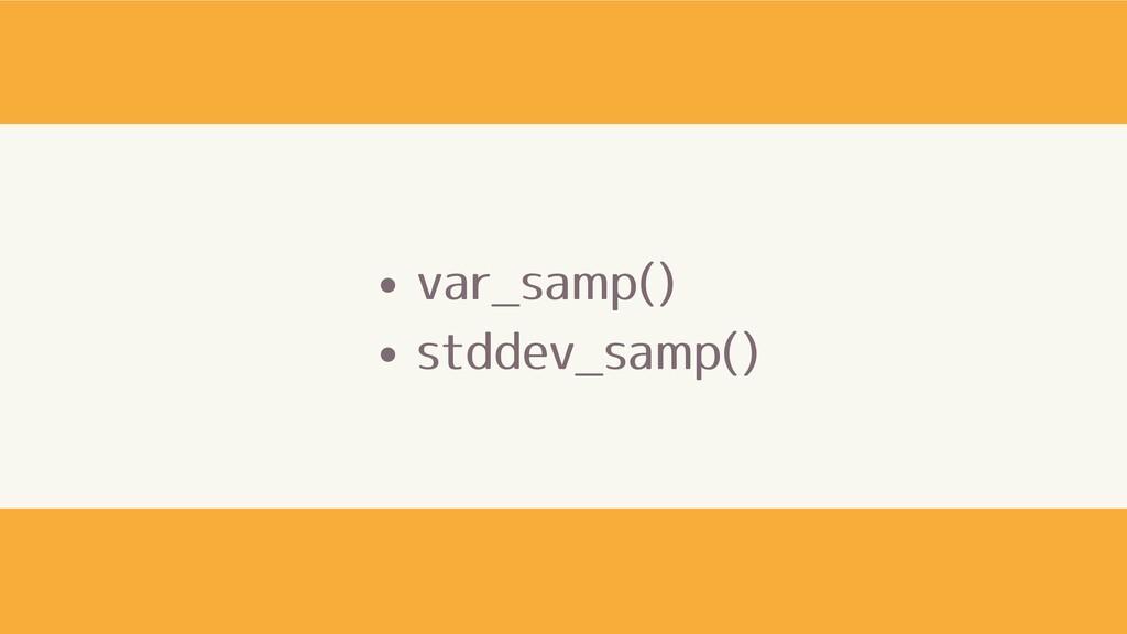 var_samp() stddev_samp()