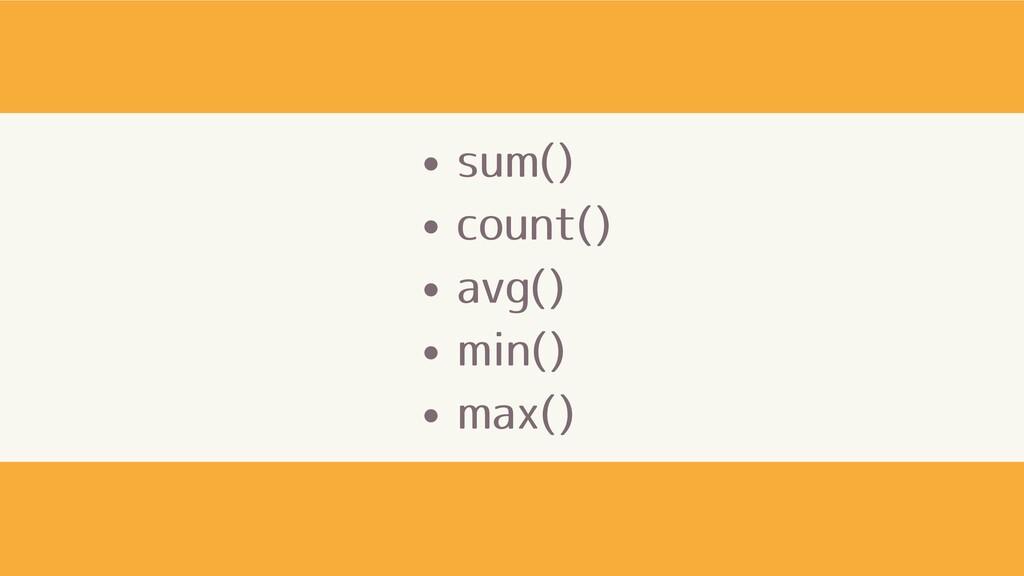 sum() count() avg() min() max()