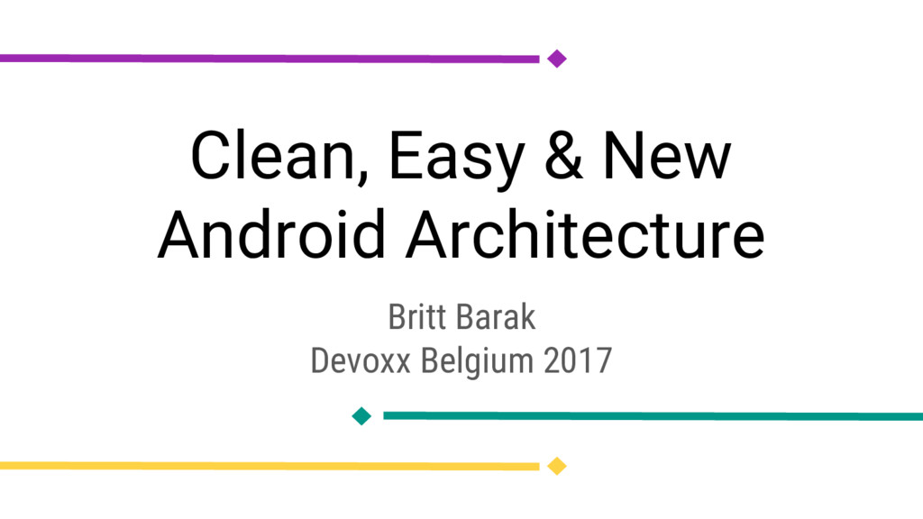 Clean, Easy & New Android Architecture Britt Ba...
