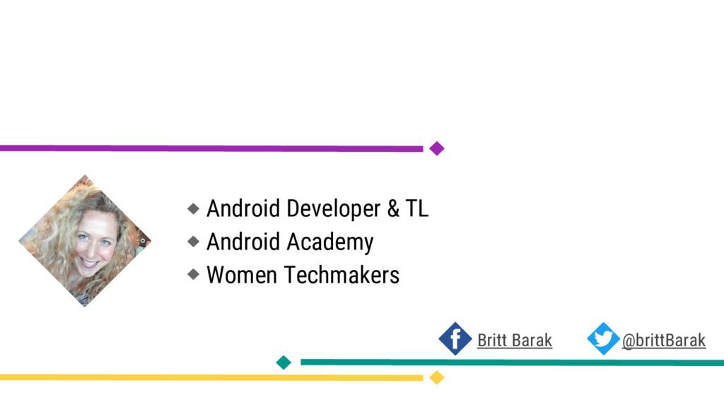 Britt Barak @brittBarak Android Developer & TL ...