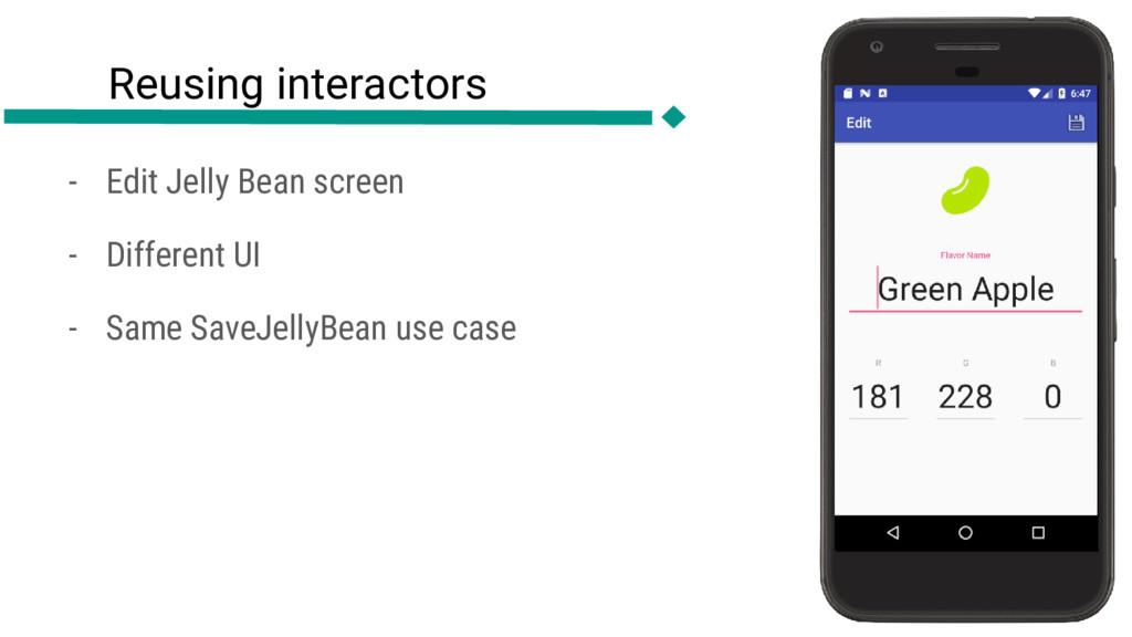 Reusing interactors - Edit Jelly Bean screen - ...