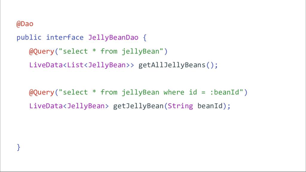 "@Dao public interface JellyBeanDao { @Query(""se..."