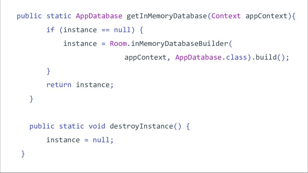 public static AppDatabase getInMemoryDatabase(C...