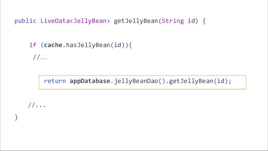 public LiveData<JellyBean> getJellyBean(String ...