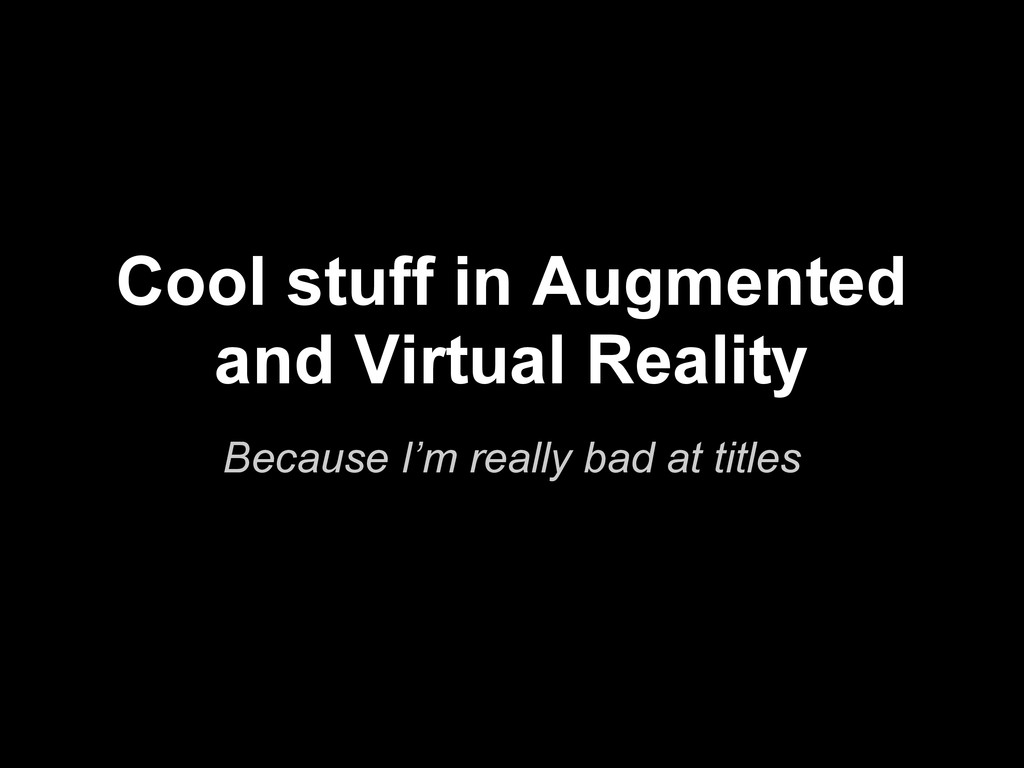 Cool stuff in Augmented and Virtual Reality Bec...