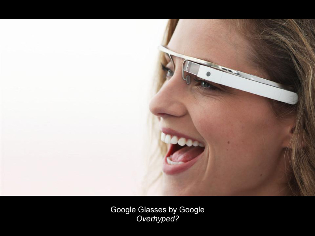 Google Glasses by Google Overhyped?