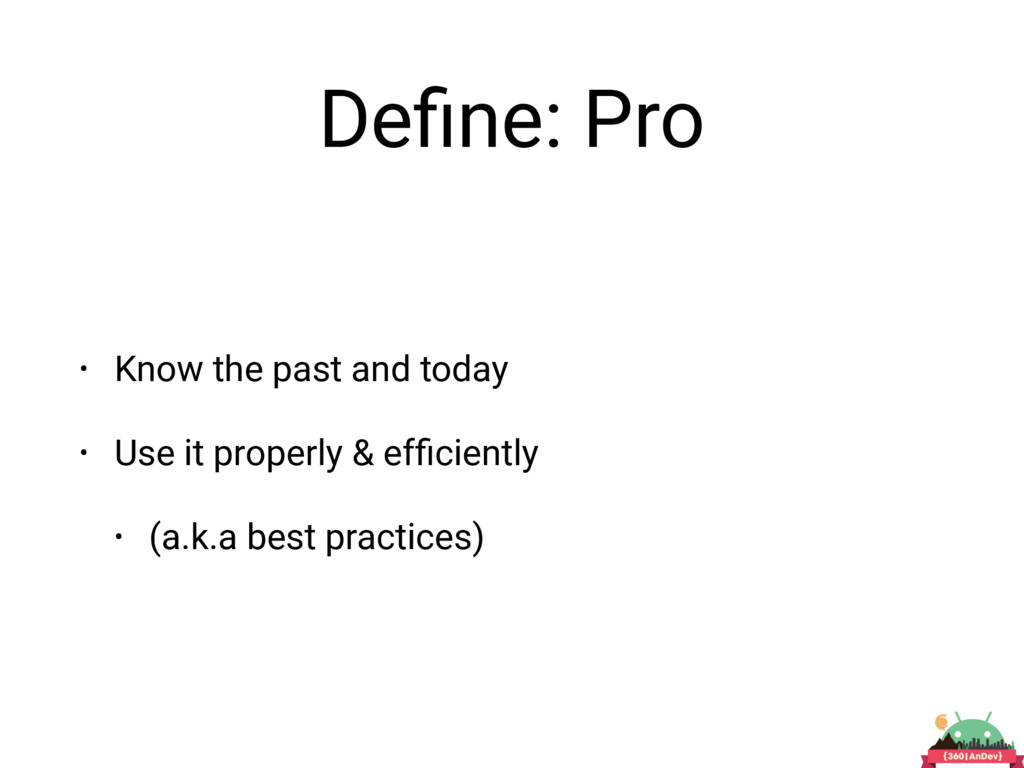 Define: Pro • Know the past and today • Use it p...