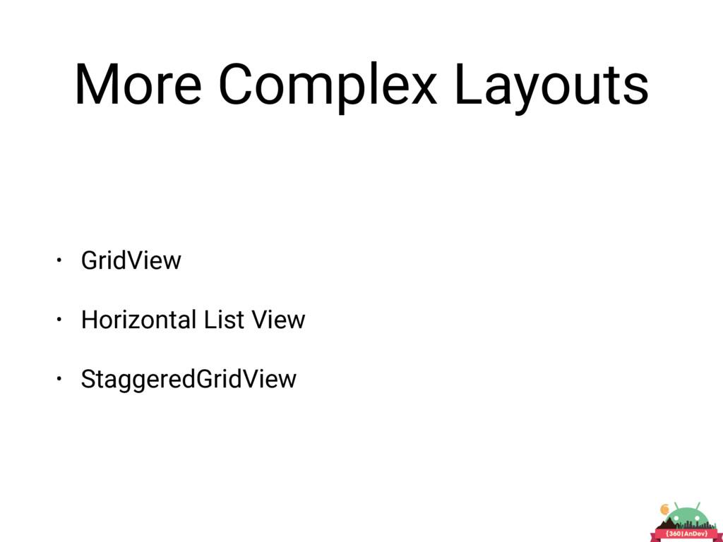 More Complex Layouts • GridView • Horizontal Li...