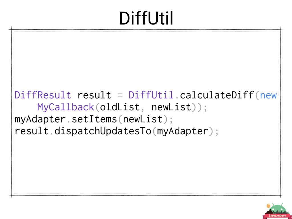 DiffUtil DiffResult result = DiffUtil.calculate...