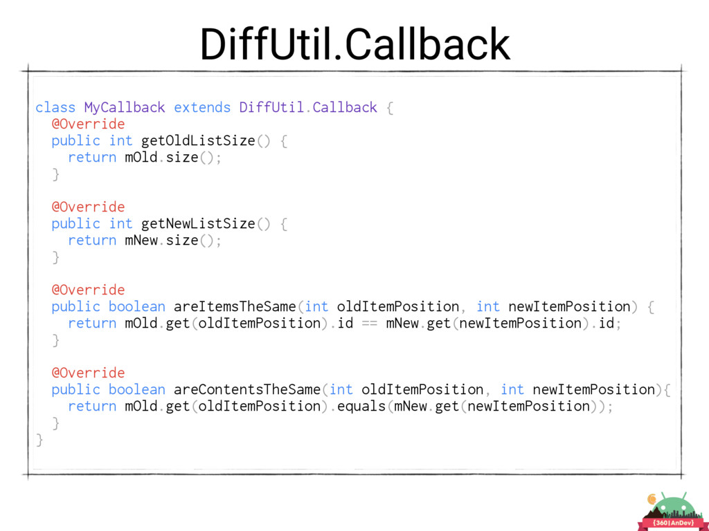 DiffUtil.Callback class MyCallback extends Diff...