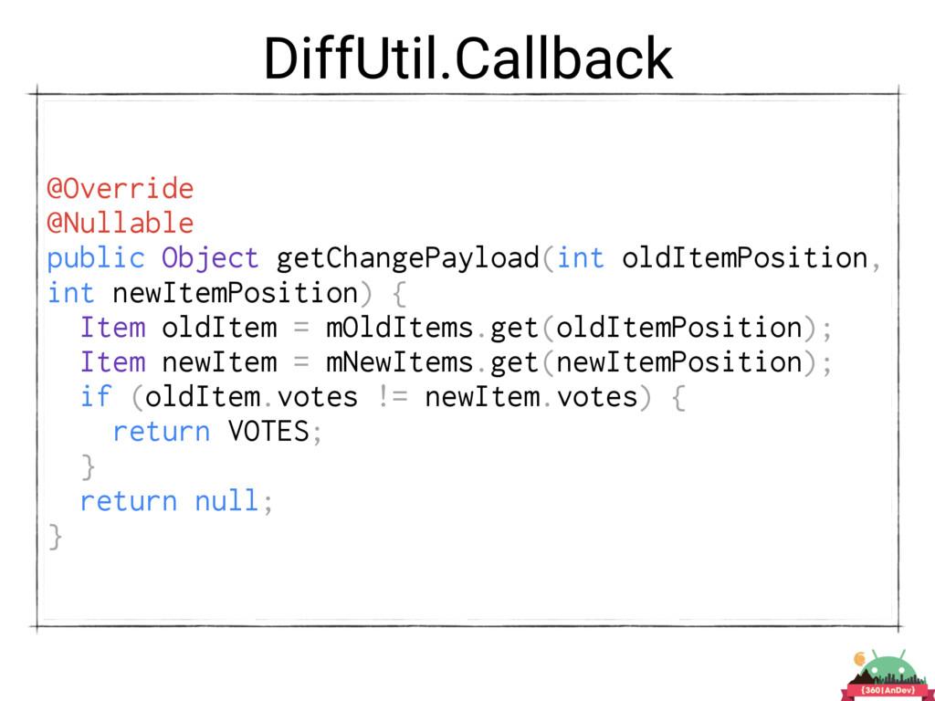 DiffUtil.Callback @Override @Nullable public Ob...