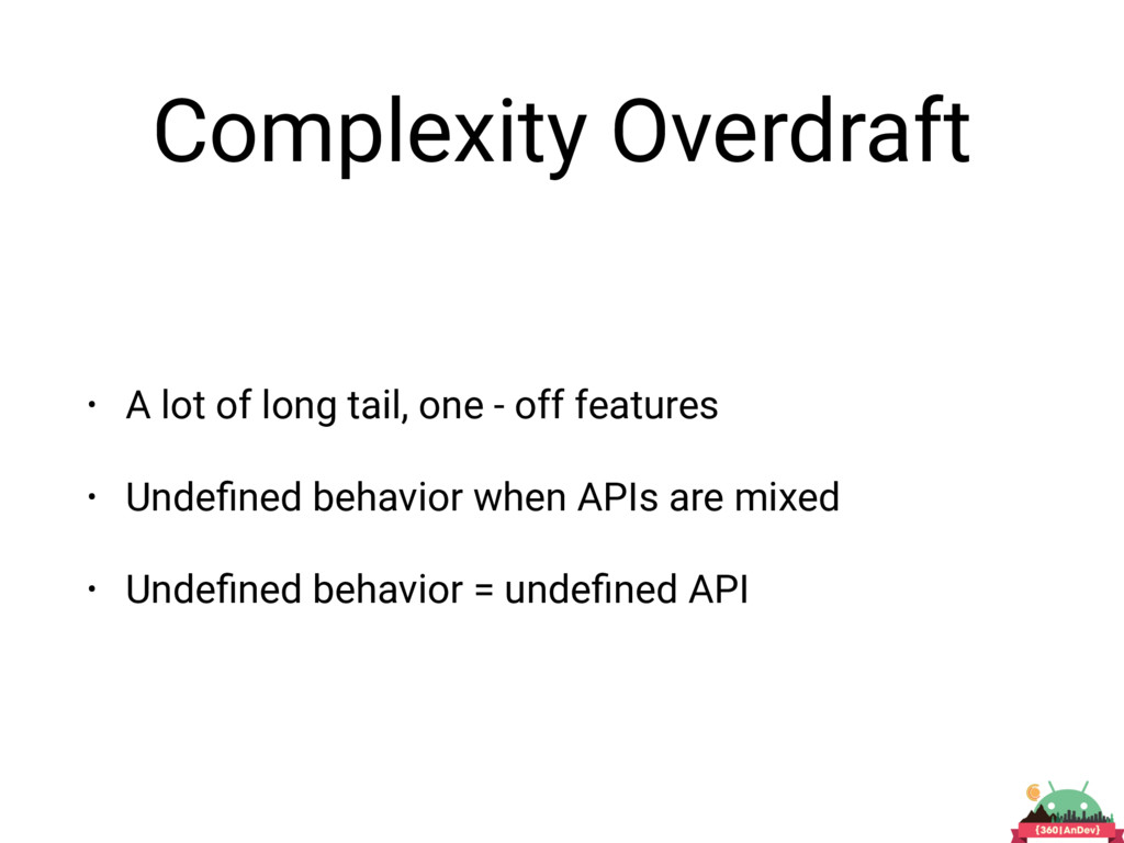 Complexity Overdraft • A lot of long tail, one ...