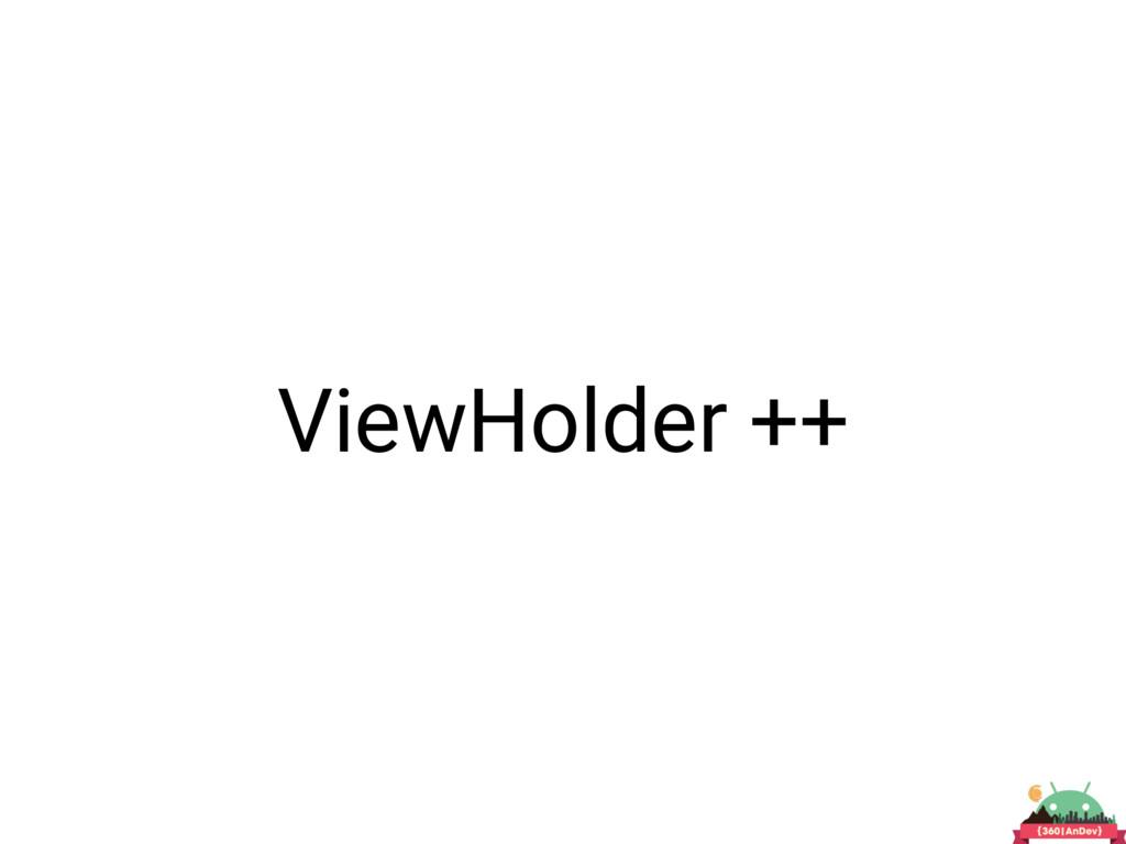 ViewHolder ++