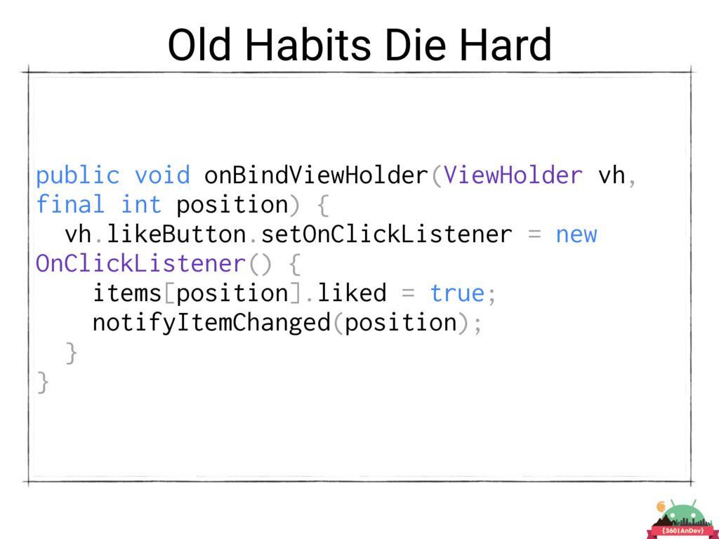 Old Habits Die Hard public void onBindViewHolde...