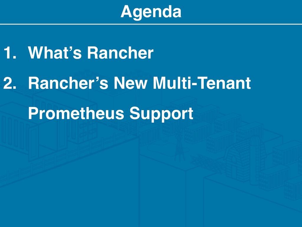 Agenda 1. What's Rancher 2. Rancher's New Multi...