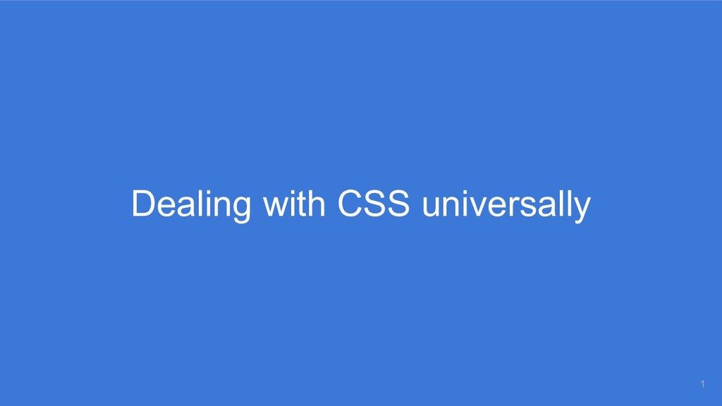 Dealing with CSS universally 1