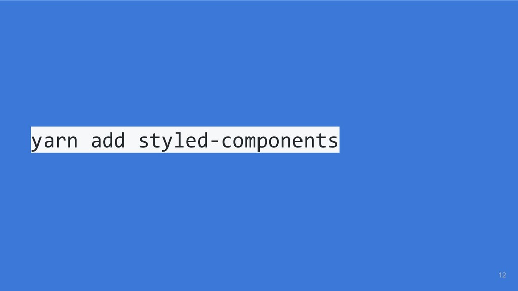 yarn add styled-components 12