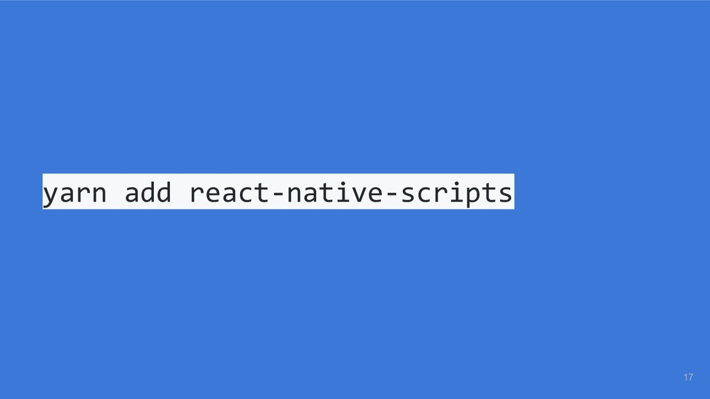 yarn add react-native-scripts 17
