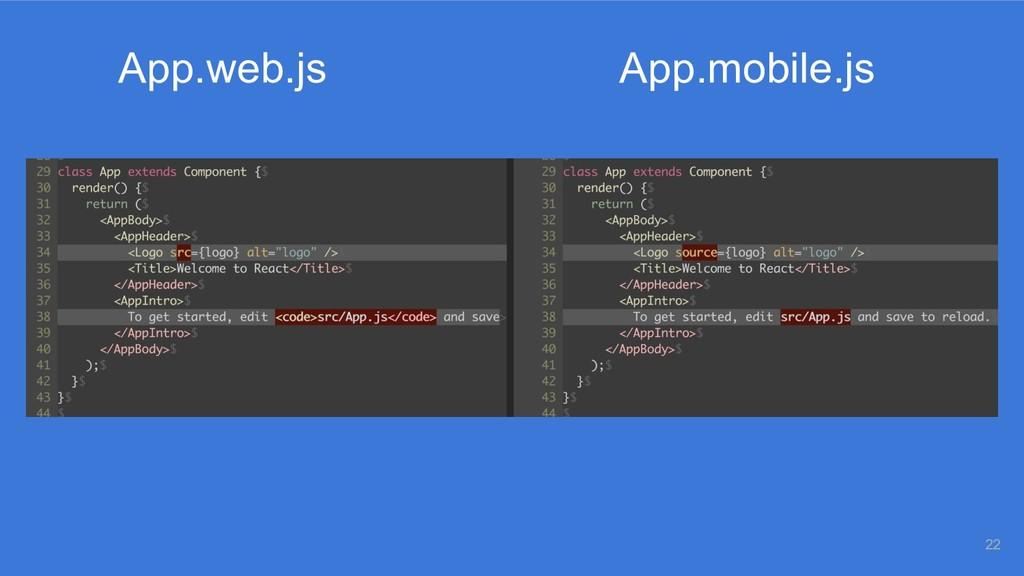 App.web.js App.mobile.js 22