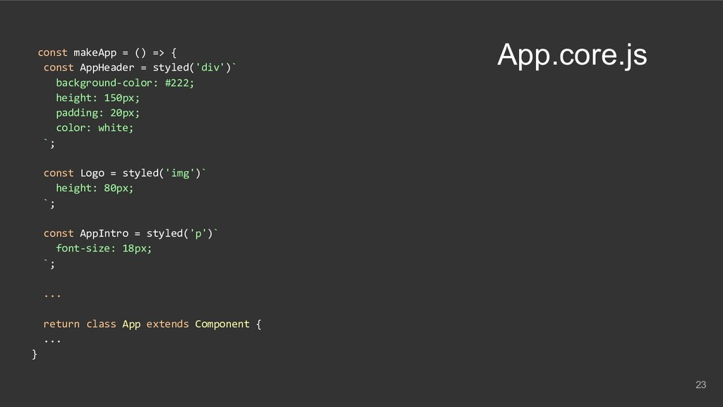 const makeApp = () => { const AppHeader = style...