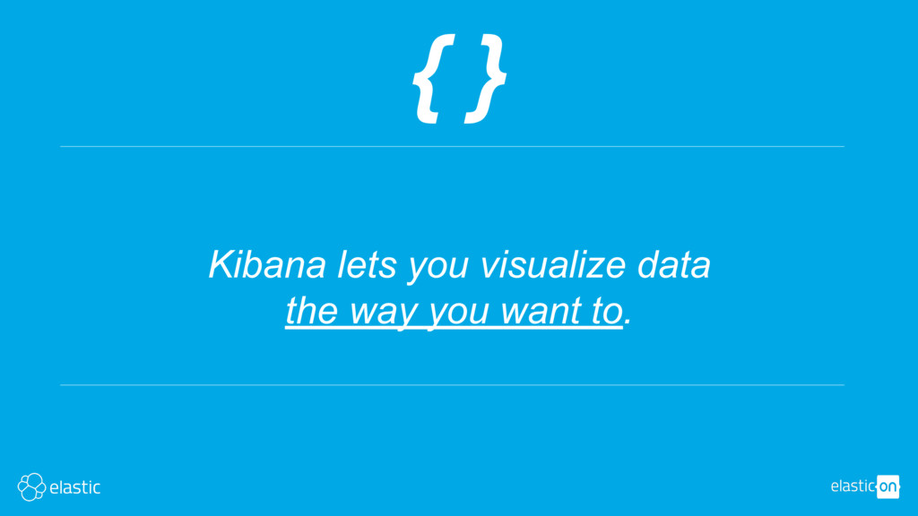 { } Kibana lets you visualize data the way you ...