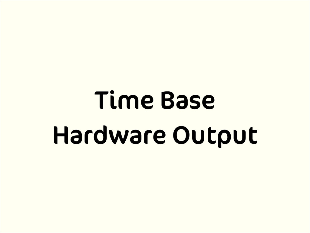 Time Base Hardware Output