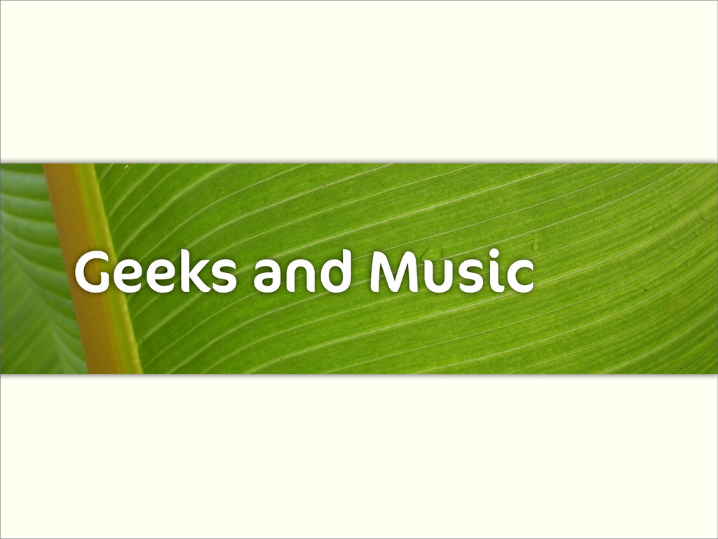 Geeks and Music
