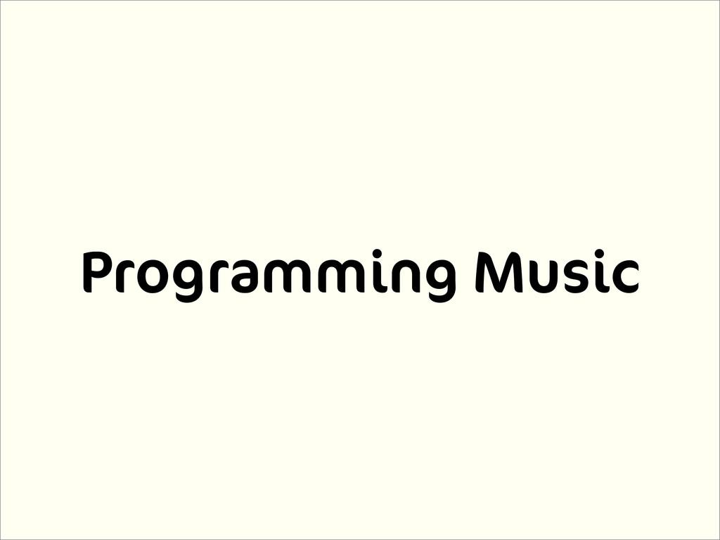 Programming Music