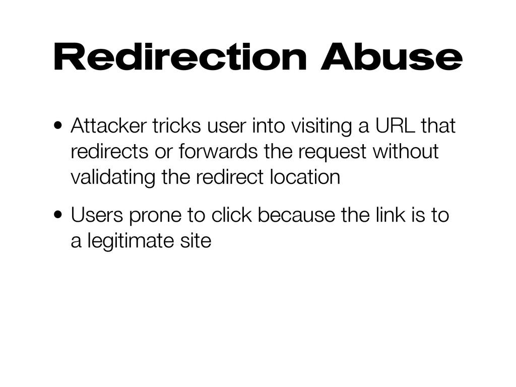 Redirection Abuse • Attacker tricks user into v...