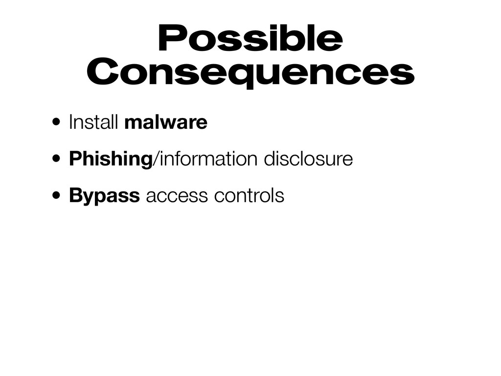 Possible Consequences • Install malware • Phish...