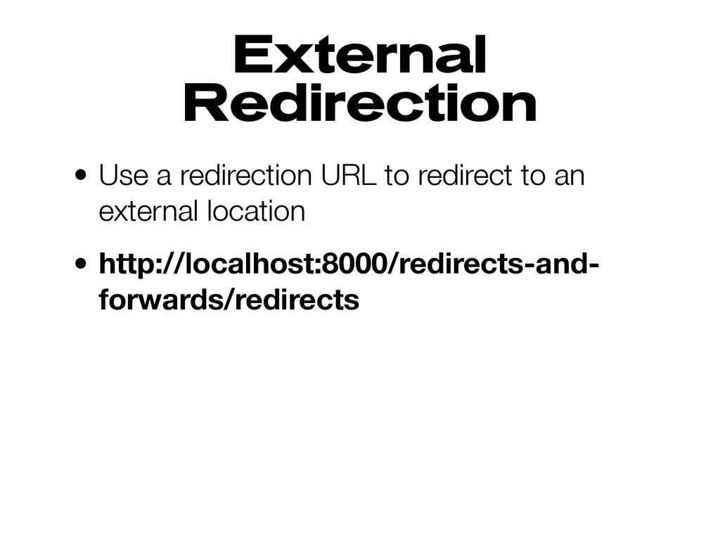 External Redirection • Use a redirection URL to...