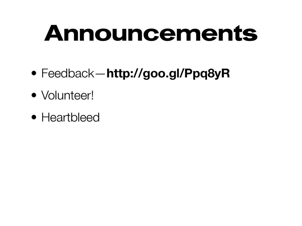 Announcements • Feedback—http://goo.gl/Ppq8yR •...