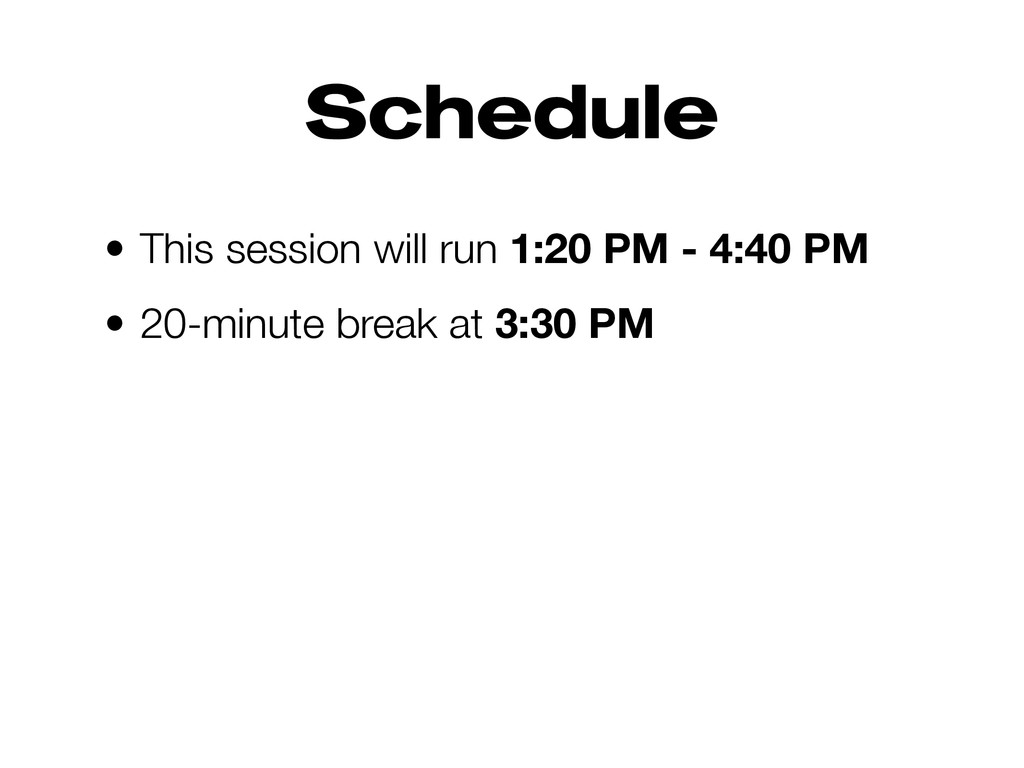 Schedule • This session will run 1:20 PM - 4:40...