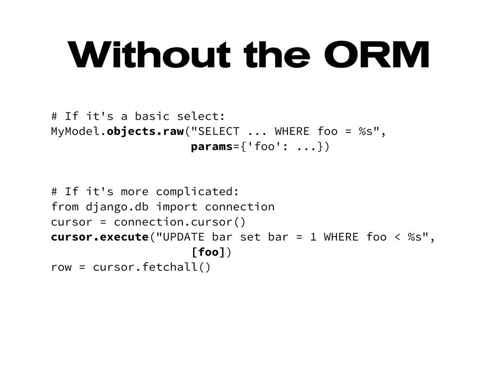Without the ORM # If it's a basic select: MyMod...