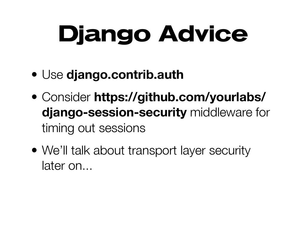 Django Advice • Use django.contrib.auth • Consi...