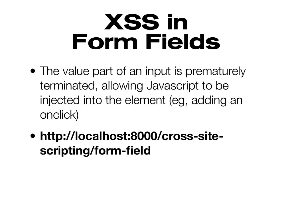XSS in Form Fields • The value part of an input...