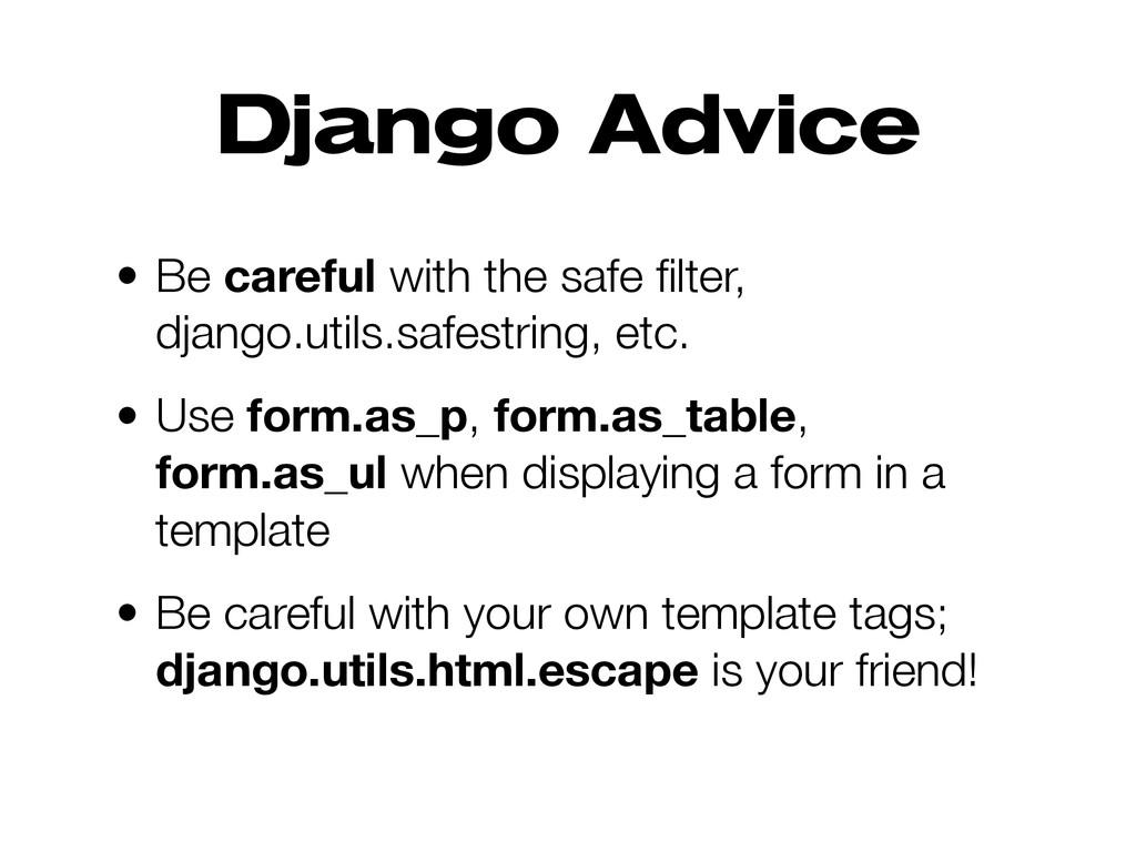 Django Advice • Be careful with the safe filter,...