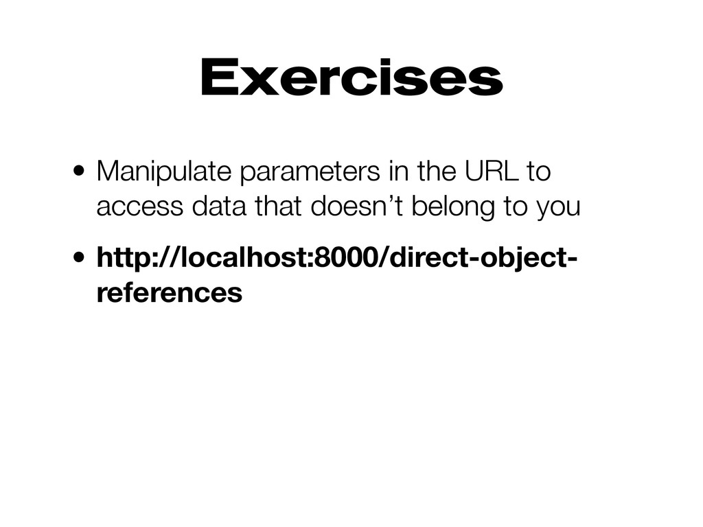 Exercises • Manipulate parameters in the URL to...
