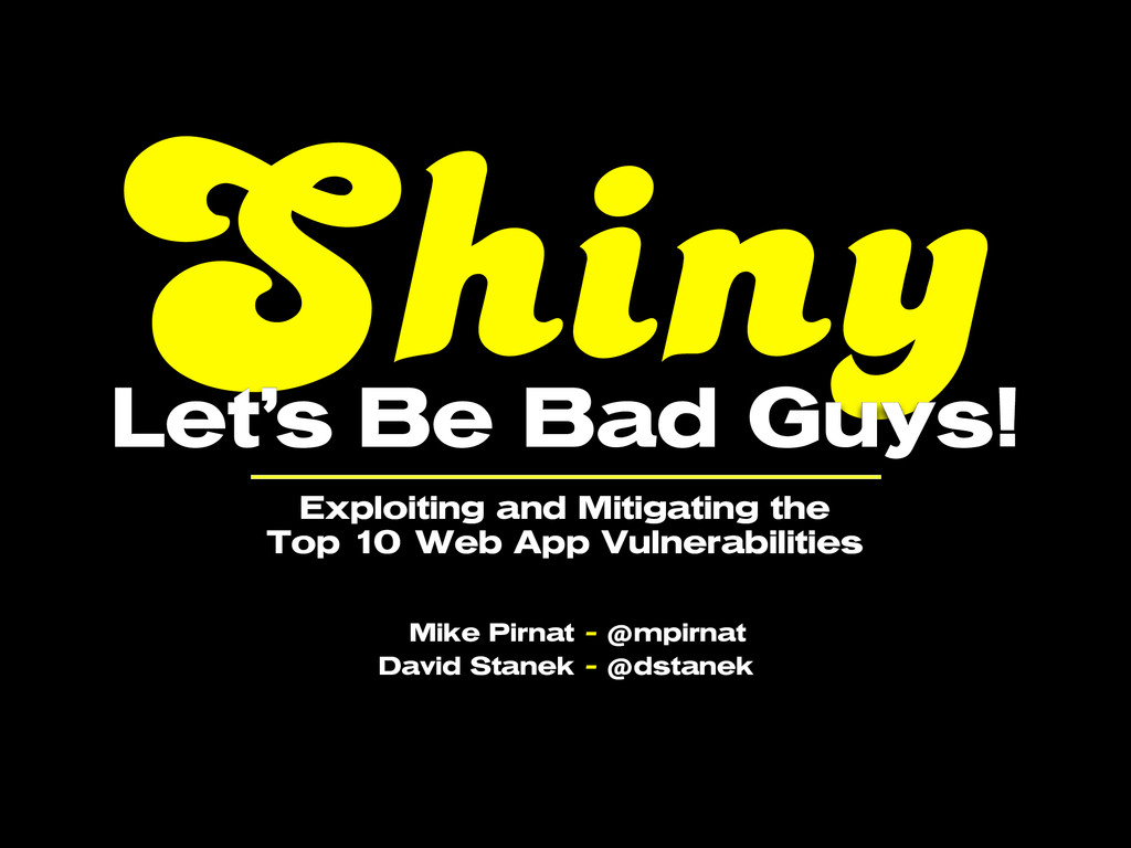 Shiny Text Let's Be Bad Guys! Exploiting and Mi...