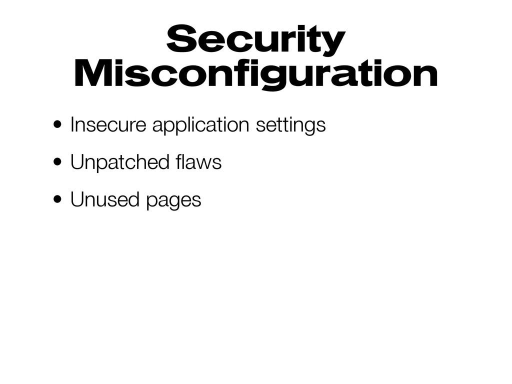 Security Misconfiguration • Insecure applicatio...