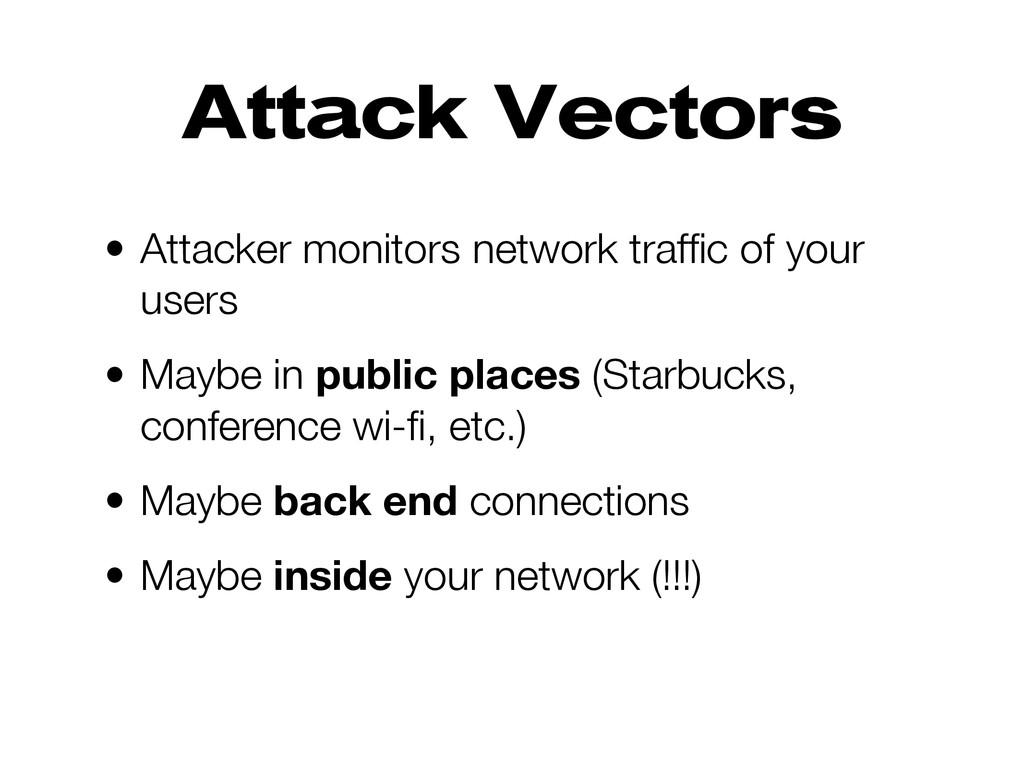 Attack Vectors • Attacker monitors network traf...