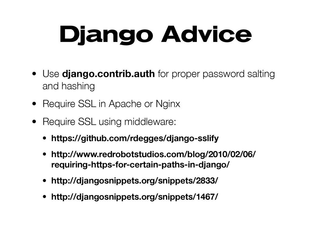 Django Advice • Use django.contrib.auth for pro...