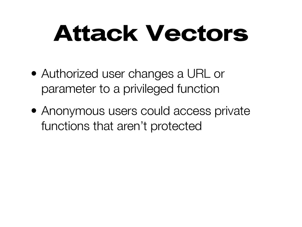 Attack Vectors • Authorized user changes a URL ...