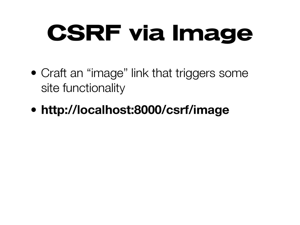 "CSRF via Image • Craft an ""image"" link that tri..."