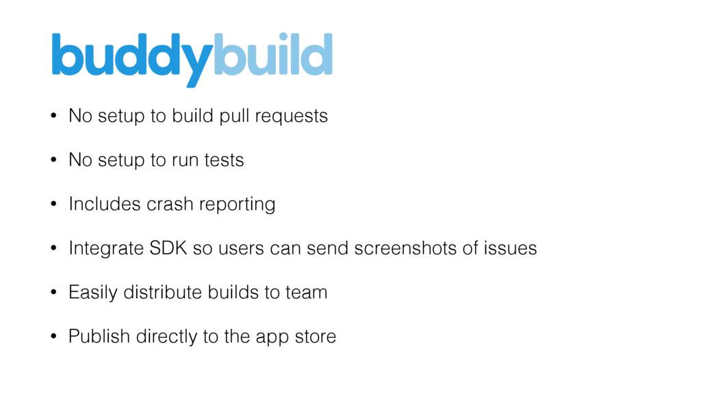 • No setup to build pull requests • No setup to...