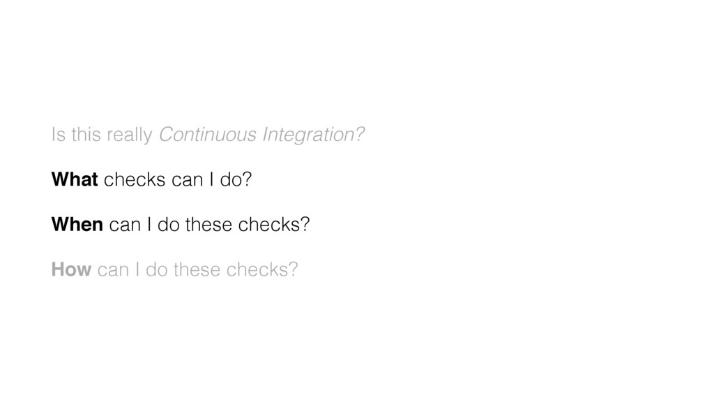 Is this really Continuous Integration? What che...
